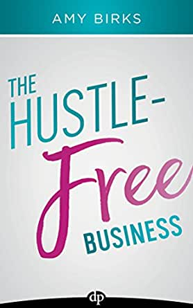 Amazon.com: The Hustle-Free Business: A Simple 7-Step Plan to Grow ...