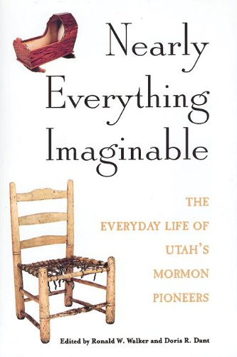 Nearly Everything Imaginable: The Everyday Life of Utah's Mormon Pioneers (Studies in Latter-Day Saint History)
