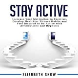 #8: Stay Active: Increase Your Motivation to Exercise, Develop Healthier Fitness Habits and Feel Inspired to Be Active with Affirmations and Hypnosis