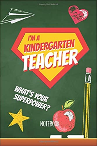 I M A Kindergarten Teacher What S Your Superpower Notebook A5 Great For Kindergarten Teacher Gifts End Of Year Graduation Thank You Gifts Teachers Retirement Birthday Or Christmas Presents Notes Better 9781687584908 Amazon Com