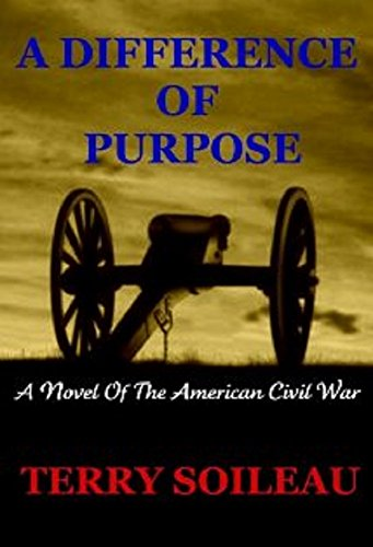 A DIFFERENCE OF PURPOSE: A Novel Of The American Civil War by [Soileau, Terry]
