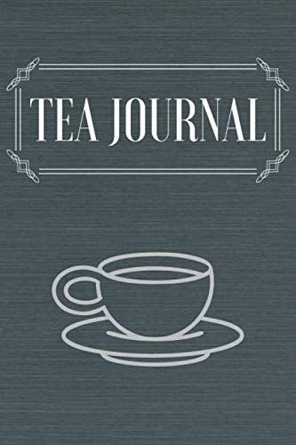 Tea Journal: Tasting Journal & Tea Drinking Notebook - Quotes Diary To Draw Write In (110 Pages, 6 x 9 in) Gift For Family, Students, Kids, Girl, School (Tea Journals) (Tea Forte Tea Press)