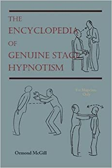The Encyclopedia of Genuine Stage Hypnotism: For Magicians Only