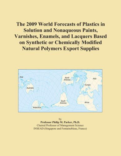 The 2009 World Forecasts of Plastics in Solution and Nonaqueous Paints, Varnishes, Enamels, and Lacquers Based on Synthetic or Chemically Modified Natural Polymers Export Supplies