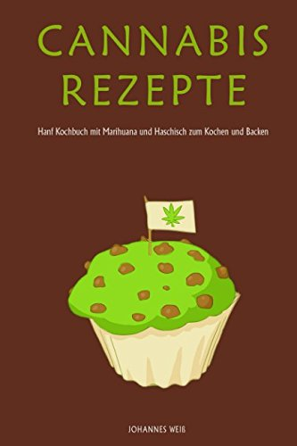 cannabis rezepte hanf kochbuch mit marihuana und haschisch zum kochen und backen german edition. Black Bedroom Furniture Sets. Home Design Ideas
