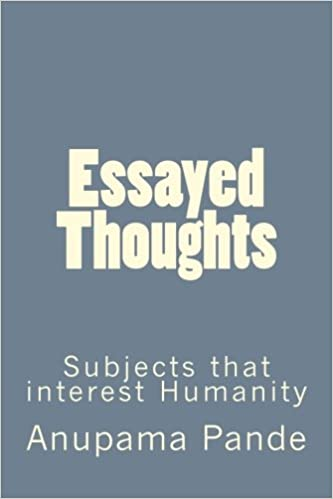 Essayed Thoughts: Subjects that interest Humanity: Anupama Pande ...