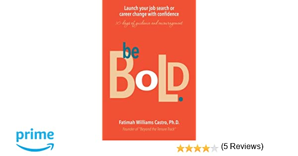 Be Bold: Launch Your Job Search or Career Change with Confidence ...