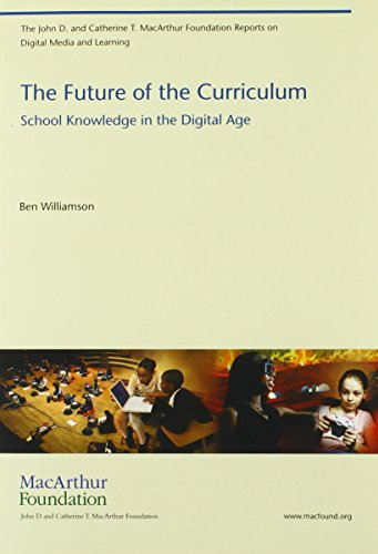 The Future of the Curriculum: School Knowledge in the Digital Age (The John D. and Catherine T. MacArthur Foundation Rep