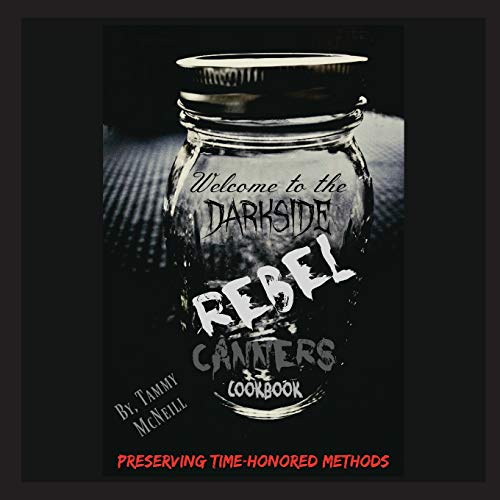 Rebel Canners Cookbook: Preserving Time-Honored Methods (The Canner Organic)