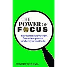 The Power of Focus: How focus help you to get from where you are to where you want to be