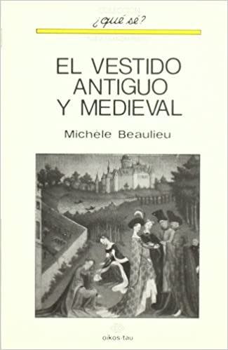 VESTIDO ANTIGUO Y MEDIEVAL, EL: Michele Beaulieu: 9788428101615: Amazon.com: Books