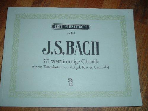 Johann Sebastian Bach, 371 vierstimmige Choräle ein Tasteninstrument (Orgel, Klavier, Cembalo) 371 Four-Part chorales for one Keyboard Instrument (Organ, Piano, Harpsichord)