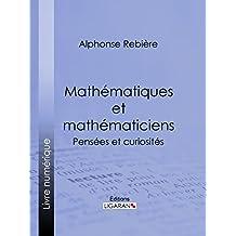 Mathématiques et mathématiciens: Pensées et curiosités (French Edition)