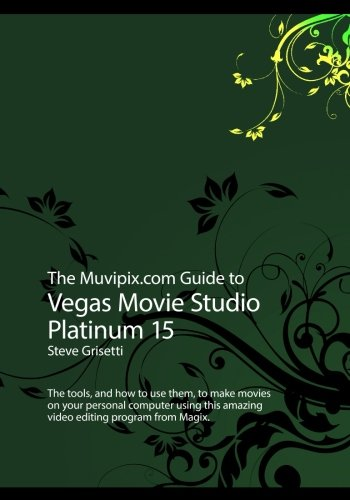 Price comparison product image The Muvipix.com Guide to Vegas Movie Studio Platinum 15: The tools, and how to use them, to make movies on your personal computer