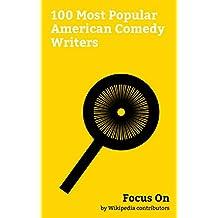Focus On: 100 Most Popular American Comedy Writers: Dave Chappelle, Louis C.K., Stephen Colbert, Tina Fey, Ellie Kemper, Mindy Kaling, George Carlin, B. J. Novak, Joan Rivers, Tracey Ullman, etc.