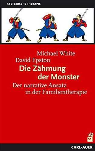 Die Zähmung der Monster: Der narrative Ansatz in der Familientherapie