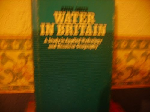 Water in Britain: A Study in Applied Hydrology and Resource Geography