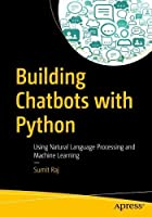 Building Chatbots with Python: Using Natural Language Processing and Machine Learning Front Cover