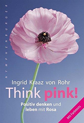 Think pink: Positiv denken und leben mit Rosa (nymphenburger kompakt)