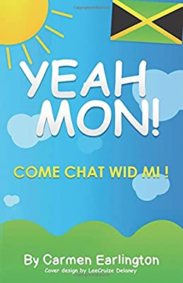 Yeah Mon!: Come Chat Wid Mi!
