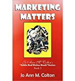 img - for Marketing Matters: Jo Ann M. Colton's