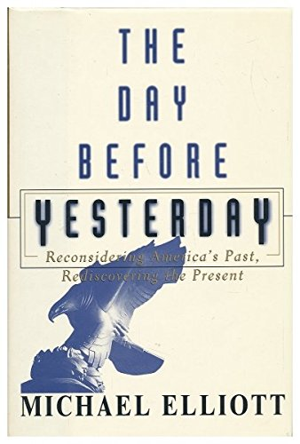 The Day Before Yesterday  -  Reconsidering America's Past, Rediscovering the Present