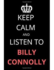Keep Calm and Listen To Billy Connolly: Notebook/Journal/Diary For Billy Connolly Fans 6x9 Inches A5 100 Lined Pages High Quality Small and Easy To Transport