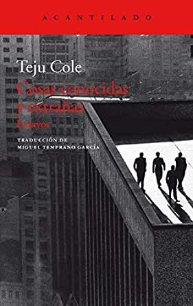 Cosas conocidas y extrañas: Ensayos (El Acantilado nº 377) eBook: Cole, Teju, Temprano García, Miguel: Amazon.es: Tienda Kindle