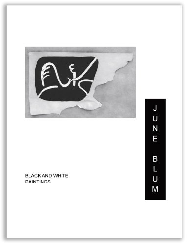 June Blum Black and White Paintings, 1963 through 2010