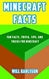 Minecraft Facts: Fun Facts, Trivia, Tips, and Tricks for Minecraft