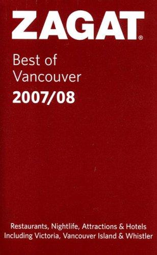 Zagat Best of Vancouver 2007/08: Including Victoria, Vancouver Island & Whistler (Zagat Survey) PDF