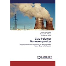 Clay-Polymer Nanocomposites: Clay-polymer Nanocomposites as Adsorbent for Some Organic Pollutants