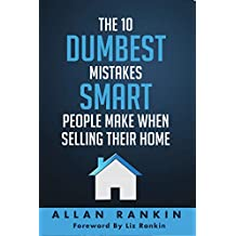 The 10 Dumbest Mistakes Smart People Make When Selling Their Home