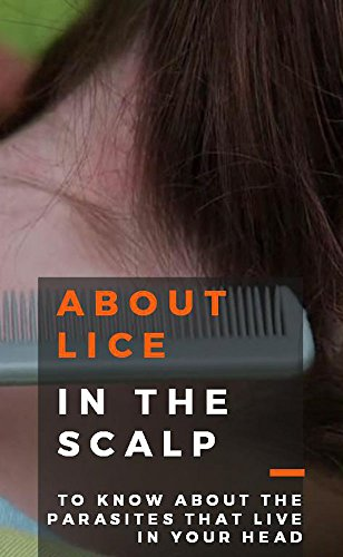 About Lice In The Scalp, To Know About The Parasites Thet Live In Your Head