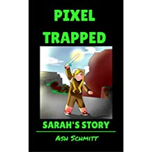 Pixel Trapped: Sarah's Story (The Ultimate Portal Series: An Unofficial Minecraft Series Book 1)