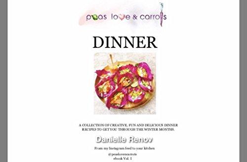 PEAS, LOVE & CARROTS: DINNER (DINNER RECIPES Book 1) by Danielle Renov