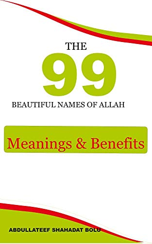 THE 99 BEAUTIFUL NAMES OF ALLAH: Meanings And Benefits (Ninety Nine Names Of Allah With Meaning)