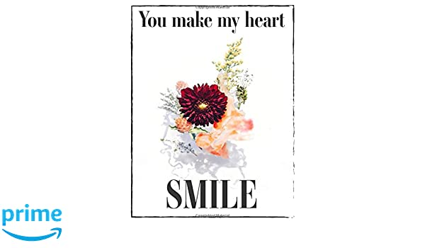 you make my heart smile pages notebook journal diary