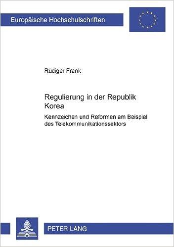 Book Regulierung in Der Republik Korea: Kennzeichen Und Reformen Am Beispiel Des Telekommunikationssektors (Europaeische Hochschulschriften / European University Studie)