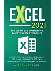 Excel 2021: The All-in-One Beginner to Expert Illustrative Guide | Master the Essential Functions and Formulas in Less Than 10 Minutes per Day With Step-by-Step Tutorials and Practical Examples