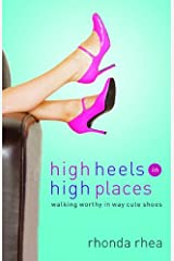 High Heels in High Places: Walking Worthy in Way Cute Shoes Paperback