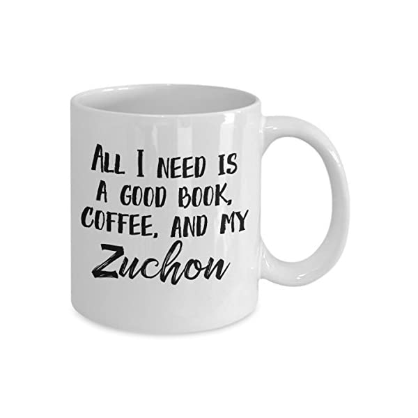 """Zuchon Mug - """"All I Need Is A Good Book, Coffee, And My Zuchon"""" Coffee Cup - Special Zuchon Dog Gift 2"""