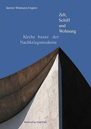 Zelt, Schiff und Wohnung: Kirchenbauten der Nachkriegsmoderne Gebundenes Buch – 28. September 2006 Kerstin Wittmann-Englert Fink Josef 3898702634