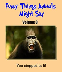Funny Things Animals Might Say, Volume 3: A Children's