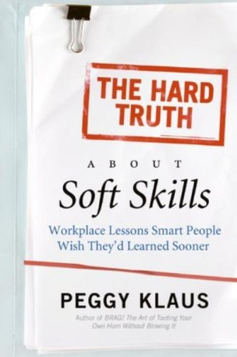 The Hard Truth About Soft Skills: Soft Skills for Succeeding in a Hard Wor cover