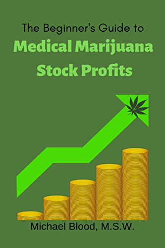 41r9IiL3L3L - The Beginner's Guide to Medical Marijuana Stock Profits: The top 10 Stocks of 2018 & Many Other Promising Marijuana Stocks (Medical Marijuana Stocks of the year Book 1)