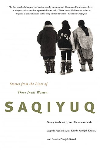 Saqiyuq: Stories from the Lives of Three Inuit Women (McGill-Queen's Native and Northern Series)