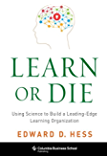 Learn or Die: Using Science to Build a Leading-Edge Learning Organization (Columbia Business School Publishing)