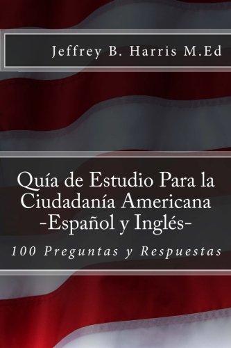 Guia de Estudio Para la Ciudadania Americana: Espanol y Ingles: 100 Preguntas y Respuestas (Spanish Edition)