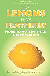 DO LEMONS HAVE FEATHERS?: MORE TO AUTISM THAN MEETS THE EYE - Popular Autism Related Book